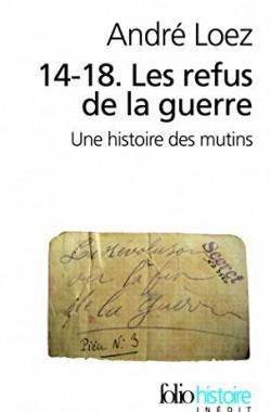 14-18-Les-Refus-De-La-Guerre-Une-Histoire-Des-Mutins-Folio-Histoire-2070355233