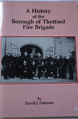 A-HISTORY-OF-THE-BOROUGH-OF-THETFORD-FIRE-BRIGADE-B00MEMMQTU