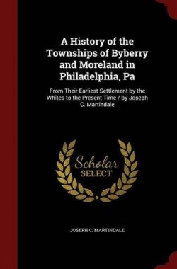 A-History-of-the-Townships-of-Byberry-and-Moreland-in-Philadelphia-Pa-From-Their-Earliest-Settlement-by-the-Whites-to-1298584574