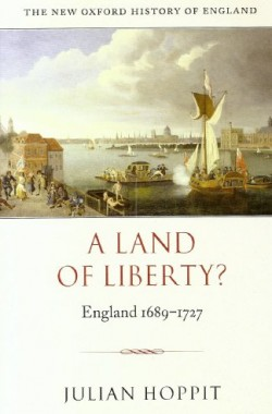 A-Land-Of-Liberty-England-1689-1727-The-New-Oxford-History-Of-England-B002F55B02
