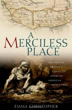 A-Merciless-Place-The-Fate-of-Britains-Convicts-After-the-American-Revolution-0199782555