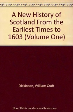 A-New-History-of-Scotland-From-the-Earliest-Times-to-1603-Volume-One-B004GKJCJU
