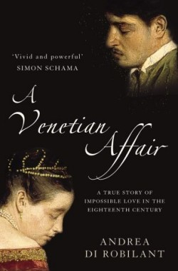 A-Venetian-Affair-A-True-Story-of-Impossible-Love-in-the-Eighteenth-Century-1841155411