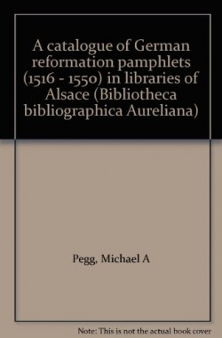 A-catalogue-of-German-reformation-pamphlets-1516-1550-in-libraries-of-Alsace-Bibliotheca-bibliographica-Aureliana-3873201801