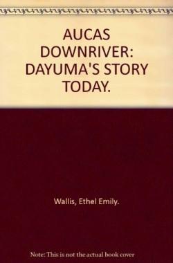 AUCAS-DOWNRIVER-DAYUMAS-STORY-TODAY-006069212X