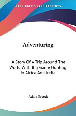 Adventuring-A-Story-Of-A-Trip-Around-The-World-With-Big-Game-Hunting-In-Africa-And-India-1432592912
