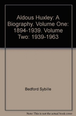 Aldous-Huxley-A-Biography-Volume-One-1894-1939-Volume-Two-1939-1963-B0013A3ONG