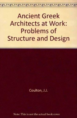 Ancient-Greek-Architects-at-Work-Problems-of-Structure-and-Design-094689714X