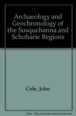 Archaeology-and-Geochronology-of-the-Susquehanna-and-Schoharie-Regions-B001KQFZ44