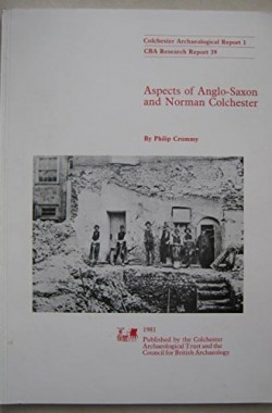 Aspects-of-Anglo-Saxon-and-Norman-Colchester-Colchester-Archaeological-Report-0906780063