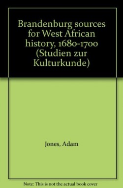 Brandenburg-sources-for-West-African-history-1680-1700-Studien-zur-Kulturkunde-3515043152
