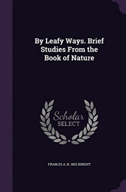 By-Leafy-Ways-Brief-Studies-From-the-Book-of-Nature-1347129723