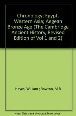 Chronology-Egypt-Western-Asia-Aegean-Bronze-Age-The-Cambridge-Ancient-History-Revised-Edition-of-Vol-1-and-2-B005NCBTR8
