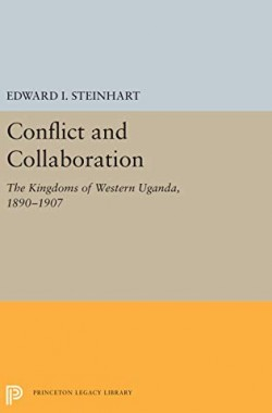 Conflict-and-Collaboration-The-Kingdoms-of-Western-Uganda-1890-1907-0691031142