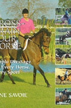 Cross-Train-Your-Horse-Simple-Dressage-for-Every-Horse-Every-Sport-0851317197