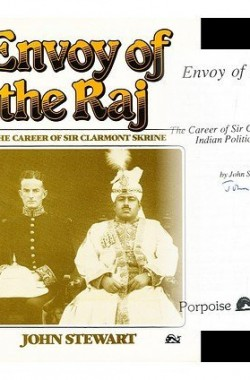 ENVOY-OF-THE-RAJ-CAREER-OF-SIR-CLARMONT-PERCIVAL-SKRINE-B0032U1O7I