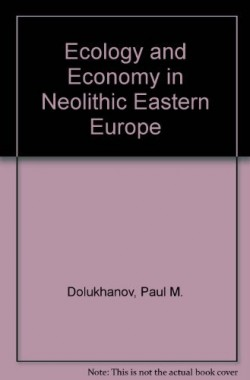 Ecology-and-Economy-in-Neolithic-Eastern-Europe-0715616153