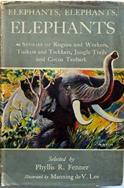 Elephants-elephants-elephants-Stories-of-rogues-and-workers-tuskers-and-trekkers-jungle-trails-and-circus-tanbark-B0000CJ7LV
