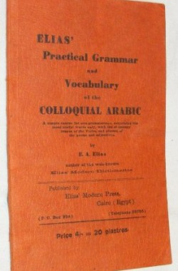 Elias-Practical-Grammar-Vocabulary-of-the-Colloquial-Arabic-a-simple-course-for-non-grammarians-containing-the-most-B001W95OJA
