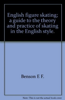 English-figure-skating-a-guide-to-the-theory-and-practice-of-skating-in-the-English-style-B002JJOJ16