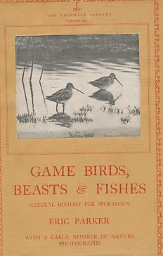 GAME-BIRDS-BEASTS-AND-FISHES-Natural-History-for-Sportsmen-Lonsdale-Library-Vol-XX-B0006AN6U0