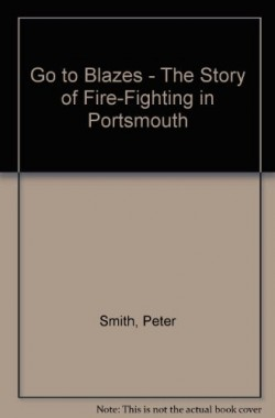Go-to-Blazes-The-Story-of-Fire-Fighting-in-Portsmouth-B0014SYYD6