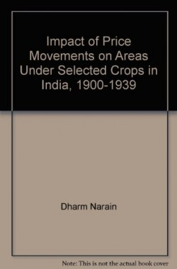 Impact-of-Price-Movements-on-Areas-Under-Selected-Crops-in-India-1900-1939-B001GKPWHE