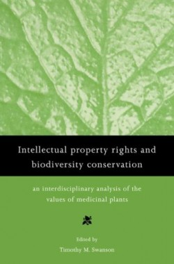 Intell-Prop-Rights-Biodiv-Conservtn-An-Interdisciplinary-Analysis-of-the-Values-of-Medicinal-Plants-0521635802