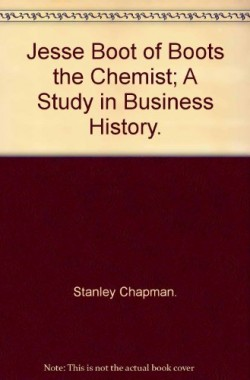 JESSE-BOOT-OF-BOOTS-THE-CHEMISTS-A-Study-In-Business-History-B0006CH4QA