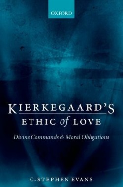 Kierkegaards-Ethic-of-Love-Divine-Commands-and-Moral-Obligations-0199272174