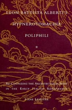Leon-Battista-Albertis-Hypnerotomachia-Poliphili-Eros-Furore-and-Humanism-in-the-Early-Italian-Renaissance-0262122049