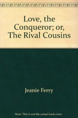 Love-the-Conqueror-or-The-Rival-Cousins-B000X90KSU
