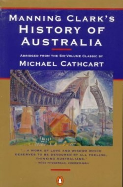 Manning-Clarks-History-of-Australia-Abridged-from-the-Six-Volume-Classic-0140232648