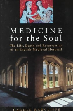 Medicine-for-the-Soul-The-Life-Death-and-Resurrection-of-an-English-Medieval-Hospital-0750920092