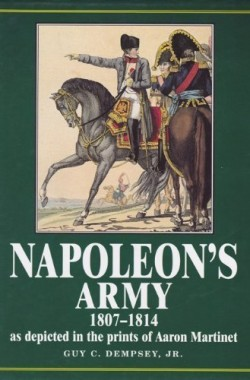 Napoleons-Army-1807-1814-As-Depicted-in-the-Prints-of-Aaron-Martinet-1807-1814-As-Depicted-in-the-Prints-of-Aaron-Ma-B00YZMSIEO