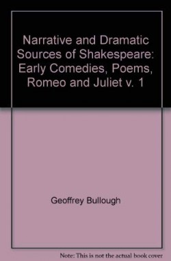 Narrative-and-Dramatic-Sources-of-Shakespeare-Early-Comedies-Poems-Romeo-and-Juliet-v-1-0710011318