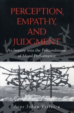 Perception-Empathy-and-Judgment-An-Inquiry-into-the-Preconditions-of-Moral-Performance-0271010126