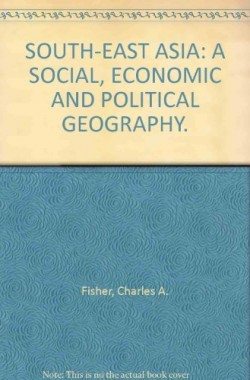 SOUTH-EAST-ASIA-A-SOCIAL-ECONOMIC-AND-POLITICAL-GEOGRAPHY-B0006D74YQ