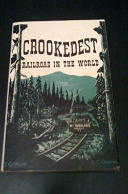 The-Crookedest-Railroad-in-the-World-A-History-of-the-Mt-Tamalpais-and-Muir-Woods-Railroad-of-California-B0007EXX9E