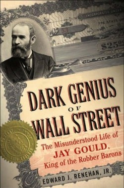 The-Dark-Genius-of-Wall-Street-The-Misunderstood-Life-of-Jay-Gould-King-of-the-Robber-Barons-0465068855