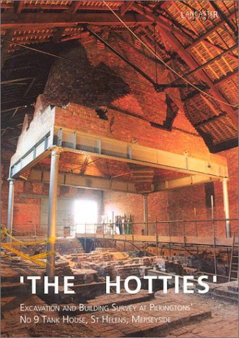 The-Hotties-Excavation-and-Building-Survey-at-Pilkingtons-No-9-Tank-House-St-Helens-Merseyside-Lancaster-Imprints-090422032X