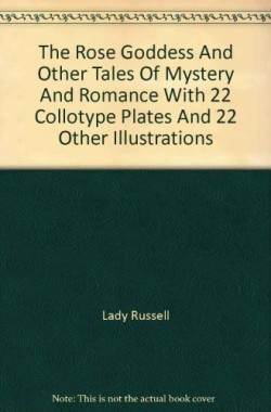 The-Rose-Goddess-And-Other-Tales-Of-Mystery-And-Romance-With-22-Collotype-Plates-And-22-Other-Illustrations-B0032QFV7Q
