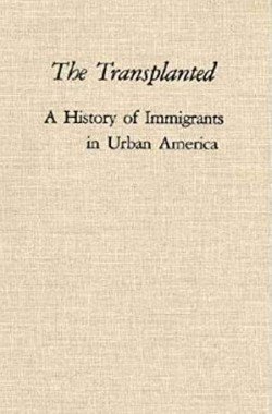 The-Transplanted-A-History-of-Immigrants-in-Urban-America-A-Midland-Book-0253313473