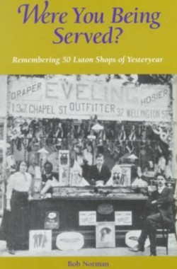 Were-You-Being-Served-Remembering-50-Luton-Shops-of-Yesteryear-Remembering-the-Luton-Shops-of-Yesteryear-1903747198