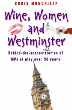 Wine-Women-and-Westminster-Behind-the-Scenes-Stories-of-MPs-at-Play-Over-50-Years-1906217807