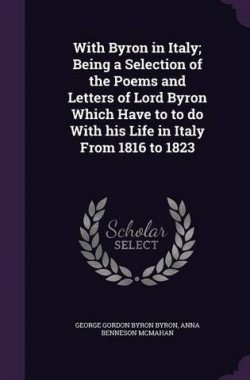 With-Byron-in-Italy-Being-a-Selection-of-the-Poems-and-Letters-of-Lord-Byron-Which-Have-to-to-do-With-his-Life-in-Italy-1359737375