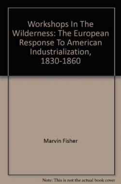 Workshops-In-The-Wilderness-The-European-Response-To-American-Industrialization-1830-1860-B000FKGNCO