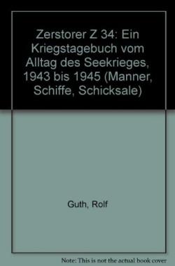 Zerstorer-Z-34-Ein-Kriegstagebuch-vom-Alltag-des-Seekrieges-1943-bis-1945-Manner-Schiffe-Schicksale-378220218X